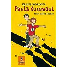Paula Kussmaul lässt nicht locker: Roman (Gulliver 572)
