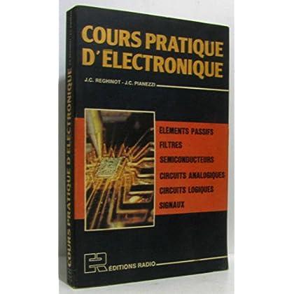 Cours pratique d'électronique : éléments passifs, filtres, semiconducteurs, circuits analogiques, circuits logiques, signaux
