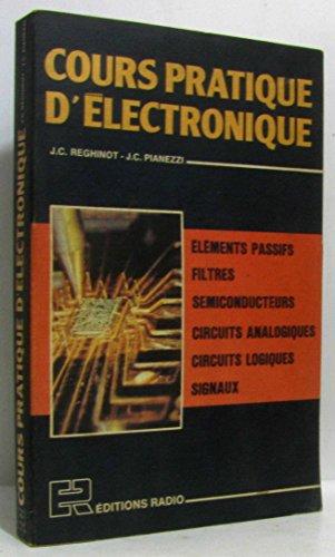 Cours pratique d'électronique : éléments passifs, filtres, semiconducteurs, circuits analogiques, circuits logiques, signaux par Pianezzi Jean-Claude Reghinot Jean-Claude