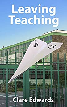 Leaving Teaching by [Edwards, Clare]