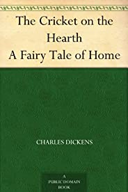 The Cricket on the Hearth A Fairy Tale of Home (English Edition)
