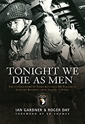 Tonight We Die As Men: The untold story of Third Battalion 506 Parachute Infantry Regiment from Tocchoa to D-Day (General Military) by Ian Gardner (2010-09-21)