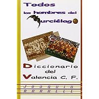 Todos los hombres del murciélago, diccionario de Valencia Club de Fútbol.