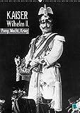 Kaiser Wilhelm II. – Pomp, Macht, Krieg – Historische Aufnahmen (Wandkalender 2018 DIN A2 hoch): Kaiser Wilhelm II. – Seine Majestät von Gottes Gnaden ... [Kalender] [Apr 01, 2017] CALVENDO, k.A.