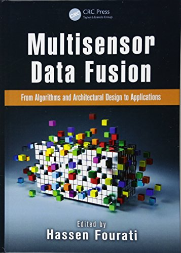 Multisensor Data Fusion: From Algorithms and Architectural Design to Applications (Devices, Circuits, and Systems)