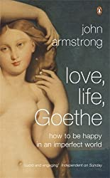 Love, Life, Goethe: How to be Happy in an Imperfect World