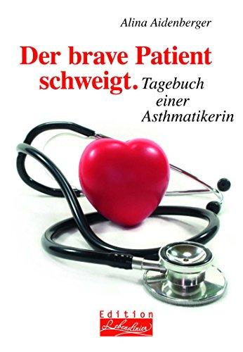 Der brave Patient schweigt: Tagebuch einer Asthmatikerin (Edition Lebenslinien)