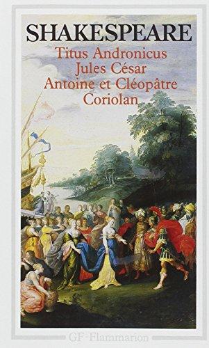Titus Andronicus / Jules César / Antoine et Cléopâtre / Coriolan