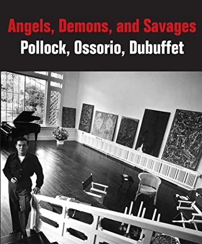 Angels, Demons, and Savages: Pollock, Ossorio, Dubuffet (Phillips