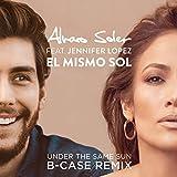 El Mismo Sol (Under The Same Sun) (B-Case Remix)