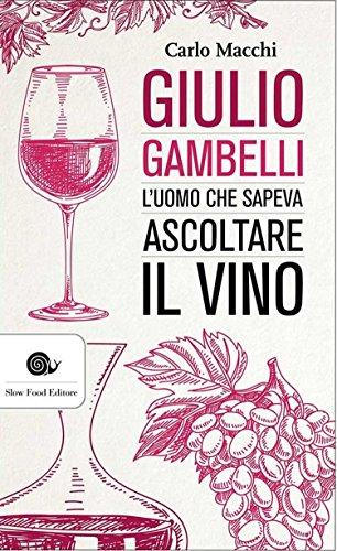 Giulio Gambelli: L'uomo che sapeva ascoltare il vino