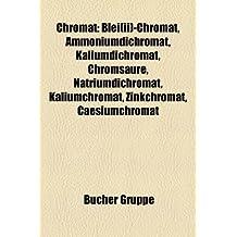 Chromat: Blei(ii)-Chromat, Ammoniumdichromat, Kaliumdichromat, Chromsaure, Natriumdichromat, Kaliumchromat, Zinkchromat, Caesiu