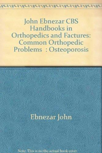 John Ebnezar CBS Handbooks in Orthopedics and Factures: Common Orthopedic Problems : Osteoporosis by Ebnezar John (2012) Paperback