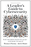 A Leader's Guide to Cybersecurity: Why Boards Need to Lead--and How to Do It (English Edition)...