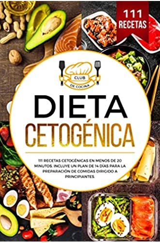 Dieta cetogénica: 111 recetas cetogénicas en menos de 20 minutos. Incluye un plan de 14 días para la preparación de comidas dirigido a principiantes.