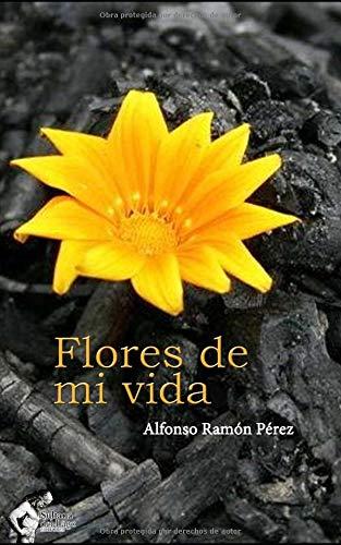 Flores de mi vida por Alfonso Ramón Pérez