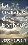 Telecharger Livres La croisade du bonheur ESSAI (PDF,EPUB,MOBI) gratuits en Francaise