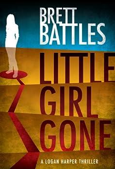 Little Girl Gone (A Logan Harper Thriller Book 1) by [Battles, Brett]