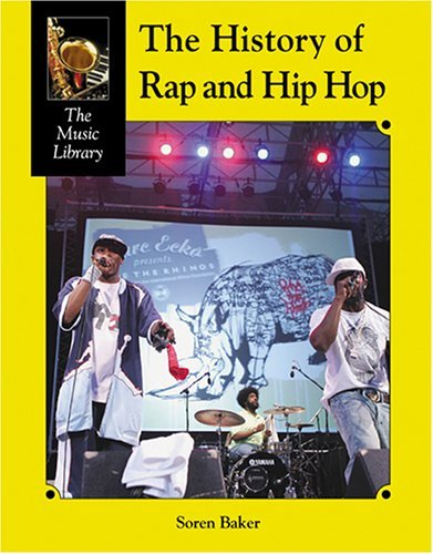 The History of Rap and Hip-Hop (Music Library (Lucent)) by Soren Baker (10-Mar-2006) Hardcover