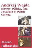 Andrzej Wajda: History, Politics and Nostalgia in Polish Cinema