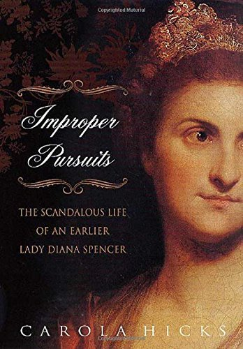 Improper Pursuits: The Scandalous Life of an Earlier Lady Diana Spencer by Carola Hicks (2002-06-01)
