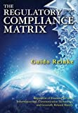 The Regulatory Compliance Matrix: Regulation of Financial Services, Information and Communication Technology, and Generally Related Matters by Guido Reinke (2015-07-31)