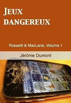 Jeux dangereux (Rossetti & MacLane t. 1) par [Dumont, Jérôme]