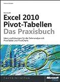 Microsoft Excel 2010 Pivot-Tabellen - das Praxisbuch. Ideen und Lösungen für die Dateanalyse mit PivotTables und PivotCharts