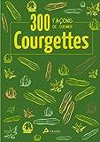Courgettes (300 façons de cuisiner)