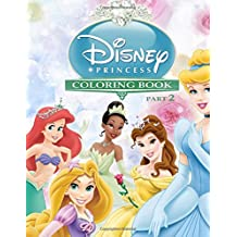 Disney Princess Coloring Book Part 2: Snow White, Cinderella, Aurora, Ariel, Belle, Jasmine, Pocahontas, Mulan, Tiana, Rapunzel, Merida: Volume 2