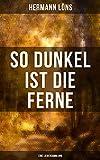 So dunkel ist die Ferne (Eine Liedersammlung): Über 400 Gedichte des berühmten Heidedichters: Mein goldenes Buch, Der kleine Rosengarten, Junglaub, Mein ... Ulenspeigels und Fritz... (German Edition)