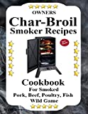 Owners Char Broil Smoker Recipes: Cookbook For Smoking Pork, Beef, Poultry, Fish, & Wild Game (English Edition)