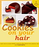 Cookies on your hair: Learn how to sculpt polymer clay cookies & cake