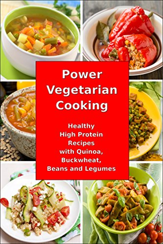 Power Vegetarian Cooking: Healthy High Protein Recipes with Quinoa, Buckwheat, Beans and Legumes: Health and Fitness Books (Slimming Superfood Cookbook ... Weight Without Dieting 1) (English Edition)