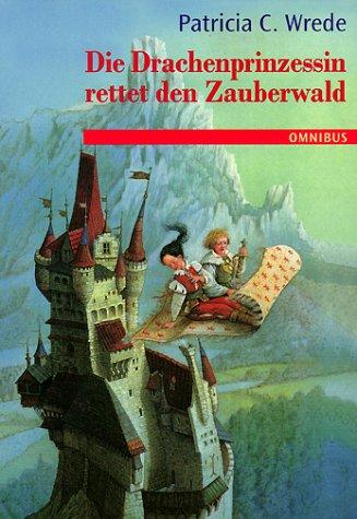 Die Zauberwald-Chronik / Die Drachenprinzessin rettet den Zauberwald: Ab 10 Jahre