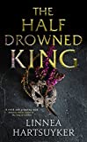 Front cover for the book The Half-Drowned King by Linnea Hartsuyker