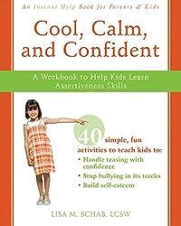 Cool, Calm, Confident: A Workbook to Help Kids Learn Assertiveness Skills