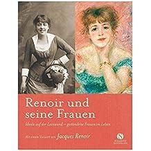 Renoir und seine Frauen. Ideale auf der Leinwand - gestandene Frauen im Leben.: Mit einem Vorwort von Jacques Renoir