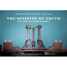 The Ministry of Truth: Kim Jong-Il's North Korea: Kim Jong II's North Korea