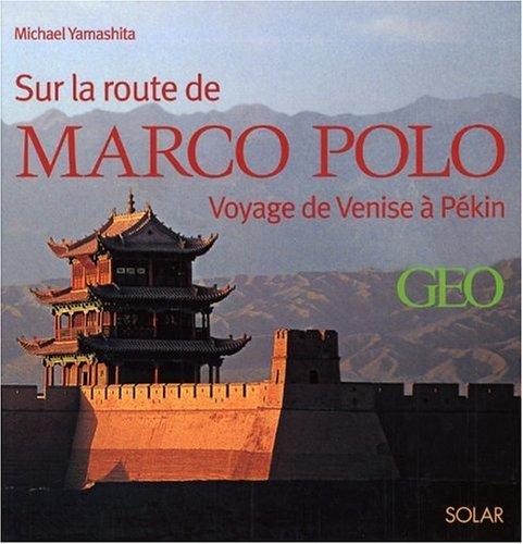 Sur les traces de Marco Polo : De Venise à Pékin