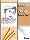 Sketching and Shading Practice Book (Sketching and Shading)