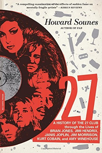 27: A History of the 27 Club Through the Lives of Brian Jones, Jimi Hendrix, Janis Joplin, Jim Morrison, Kurt Cobain, and by Howard Sounes (26-May-2015) Paperback