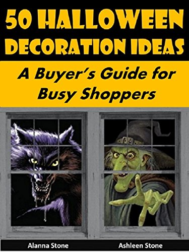 50 Halloween Decoration Ideas: A Buyer's Guide for Busy Shoppers (Holiday Entertaining Book 23) (English Edition)