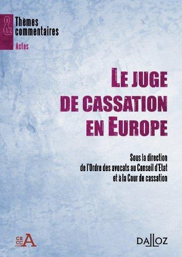 Le juge de Cassation en Europe: Thèmes et commentaires de Ordre des Avocats au Conseil d'État et à la Cour de Cassation (18 avril 2012) Broché