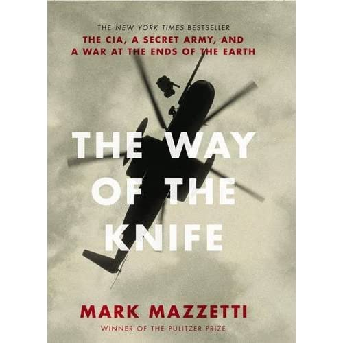 Way of The Knife: The CIA, A Secret Army, and a War at the Ends of the Earth by Mark Mazzetti (2013-09-27)