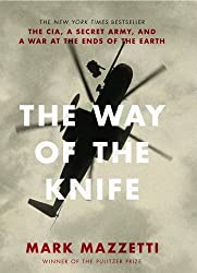 The Way of the Knife: the CIA, a secret army, and a war at the ends of the Earth by Mark Mazzetti (2013-09-27)