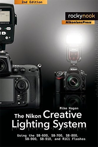 The Nikon Creative Lighting System: Using the SB-600, SB-700, SB-800, SB-900, SB-910, and R1C1 Flashes by Mike Hagen(2012-03-16)