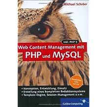 Web Content Management mit PHP und MySQL: Eigenes CMS mit PHP 5 und MySQL 4 entwickeln (Galileo Computing)