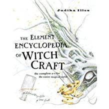 The Element Encyclopedia Of Witchcraft: The complete A- Z for the Entiire Magical World