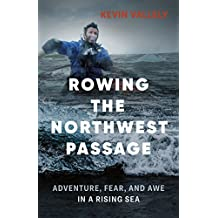 Rowing the Northwest Passage: Adventure, Fear, and Awe in a Rising Sea (English Edition)